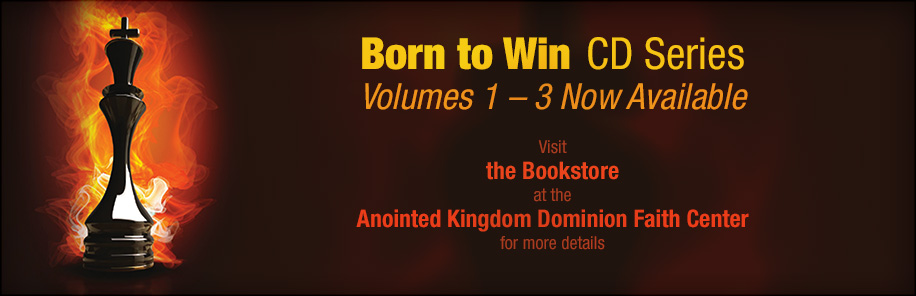 Born to Win CD Series. Volumes 1 – 3 now available. Visit the Bookstore at the Anointed Kingdom Dominion Faith Center for more details.