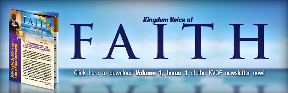 Kingdom Voice of Faith. Click here to download Volume 1, Issue 1 of the KVOF newsletter now!